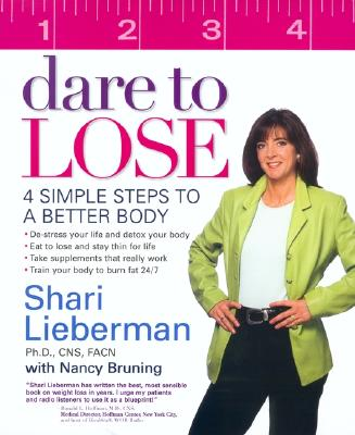 Dare to Lose: 4 Simple Steps to a Better Body - Lieberman, Shari, Dr.