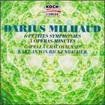 Darius Milhaud: 6 Petites Symphonies; 3 Operas-Minutes