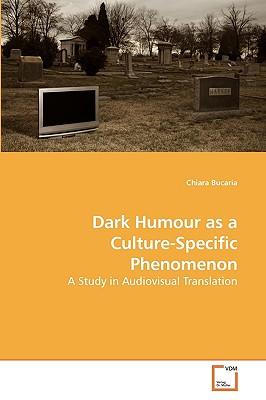 Dark Humour as a Culture-Specific Phenomenon - Bucaria, Chiara