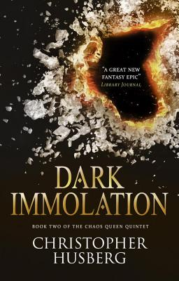 Dark Immolation: Book two of the Chaos Queen Quintet - Husberg, Christopher B.