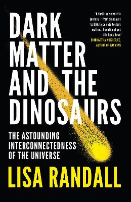 Dark Matter and the Dinosaurs: The Astounding Interconnectedness of the Universe - Randall, Lisa