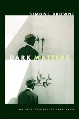 Dark Matters: On the Surveillance of Blackness - Browne, Simone