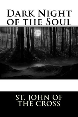 Dark Night of the Soul - St John of the Cross