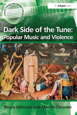 Dark Side of the Tune: Popular Music and Violence - Johnson, Bruce, Professor, and Cloonan, Martin, Professor, and Scott, Derek B., Professor (Series edited by)