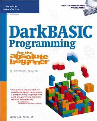 DarkBASIC Programming for the Absolute Beginner - Ford, Jerry Lee, Jr.