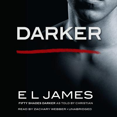 Darker: Fifty Shades Darker as Told by Christian - James, E L, and Webber, Zachary (Read by)