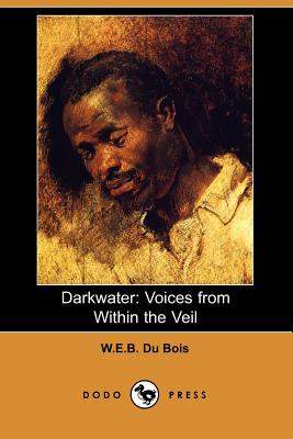 Darkwater: Voices from Within the Veil (Dodo Press) - Du Bois, W E B, PH.D.