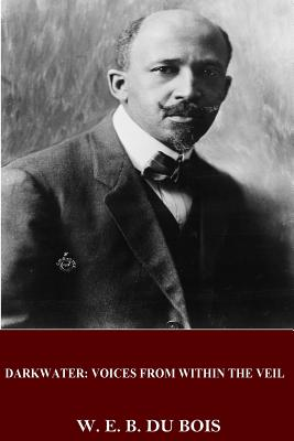 Darkwater: Voices from Within the Veil - Du Bois, W E B, PH.D.