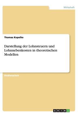 Darstellung Der Lohnsteuern Und Lohnnebenkosten in Theoretischen Modellen - Kopelke, Thomas