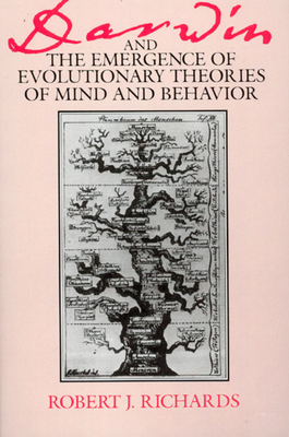 Darwin and the Emergence of Evolutionary Theories of Mind and Behavior - Richards, Robert J