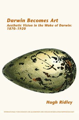 Darwin Becomes Art: Aesthetic Vision in the Wake of Darwin: 1870-1920 - Ridley, Hugh