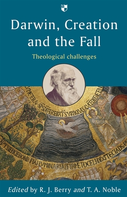 Darwin, Creation and the Fall: Theological Challenges - Berry, R. J. (Editor), and Noble, T. A. (Editor)