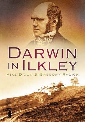 Darwin in Ilkley - Dixon, Mike, and Radick, Gregory