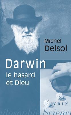 Darwin, Le Hasard Et Dieu - Delsol, Michel