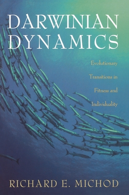 Darwinian Dynamics: Evolutionary Transitions in Fitness and Individuality - Michod, Richard E