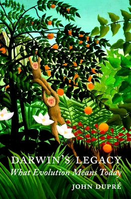 Darwin's Legacy: What Evolution Means Today - Dupre, John