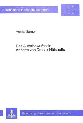 Das Autorbewusstsein Annette Von Droste-Huelshoffs: Eine Voraussetzung Fuer Verstaendnis Und Vermittlung Ihres Literarischen Werks - Salmen, Monika