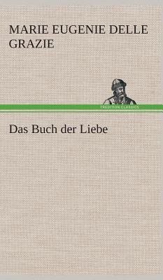 Das Buch Der Liebe - Grazie, Marie Eugenie Delle