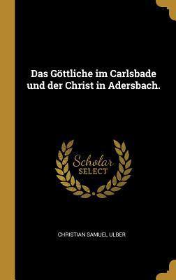 Das G÷ttliche Im Carlsbade Und Der Christ in Adersbach. - Ulber, Christian Samuel