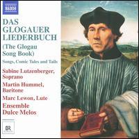 Das Glogauer Liederbuch - Ensemble Dulce Melos; Marc Lewon (lute); Martin Hummel (baritone); Sabine Lutzenberger (soprano)
