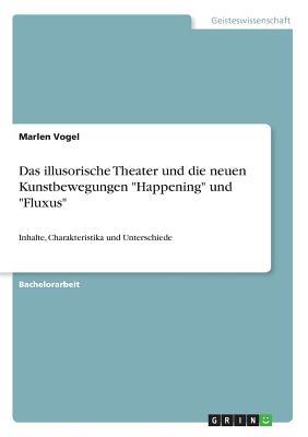 Das Illusorische Theater Und Die Neuen Kunstbewegungen Happening Und Fluxus - Vogel, Marlen
