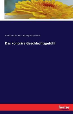 Das Kontrare Geschlechtsgefuhl - Symonds, John Addington, and Ellis, Havelock