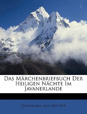 Das Marchenbriefbuch Der Heiligen Nachte Im Javanerlande - Dauthendey, Max