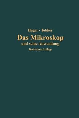 Das Mikroskop Und Seine Anwendung: Handbuch Der Praktischen Mikroskopie Und Anleitung Zu Mikroskopischen Untersuchungen - Hager, Hermann, and Tobler, Friedrich