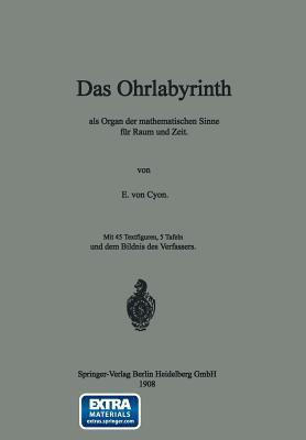 Das Ohrlabyrinth: ALS Organ Der Mathematischen Sinne Fur Raum Und Zeit (1908) - Cyon, E Von