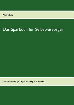 Das Sparbuch Fur Selbstversorger - Fetz, Albert (Editor)