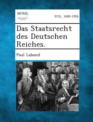 Das Staatsrecht Des Deutschen Reiches. - Laband, Paul