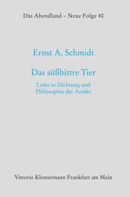 Das Suabittre Tier: Liebe in Dichtung Und Philosophie Der Antike - Schmidt, Ernst A