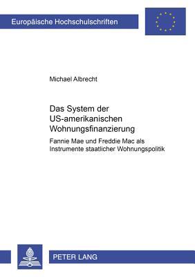 Das System Der Us-Amerikanischen Wohnungsfinanzierung: Fannie Mae Und Freddie Mac ALS Instrumente Staatlicher Wohnungspolitik - Albrecht, Michael