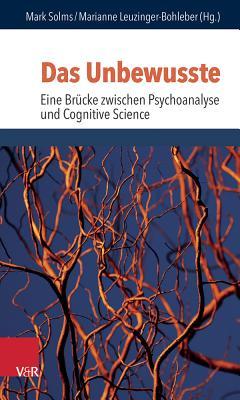 Das Unbewusste - Eine Brucke Zwischen Psychoanalyse Und Neurowissenschaften - Bohleber, Werner (Contributions by), and Fischmann, Tamara (Contributions by), and Pfeifer, Rolf (Contributions by)