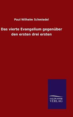 Das Vierte Evangelium Gegenuber Den Ersten Drei Ersten - Schmiedel, Paul Wilhelm
