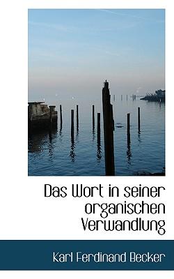 Das Wort in Seiner Organischen Verwandlung - Becker, Karl Ferdinand
