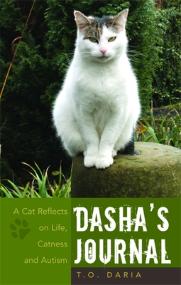 Dasha's Journal: A Cat Reflects on Life, Catness and Autism - Daria, T O