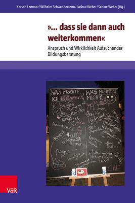 Dass Sie Dann Auch Weiterkommen: Anspruch Und Wirklichkeit Aufsuchender Weiterbildungsberatung. Elib - Lammer, Kerstin, and Schwendemann, Wilhelm