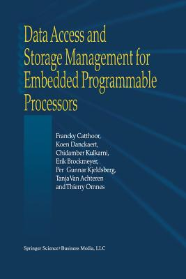 Data Access and Storage Management for Embedded Programmable Processors - Catthoor, Francky, and Danckaert, K., and Kulkarni, K. K.
