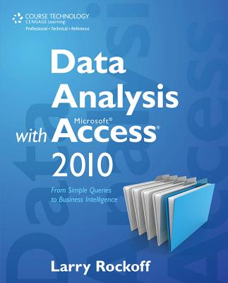 Data Analysis with Microsoft Access 2010: From Simple Queries to Business Intelligence - Rockoff, Larry