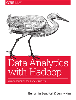 Data Analytics with Hadoop: An Introduction for Data Scientists - Bengfort, Benjamin, and Kim, Jenny
