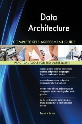 Data Architecture Complete Self-Assessment Guide - Blokdyk, Gerardus