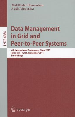 Data Management in Grid and Peer-To-Peer Systems: 4th International Conference, Globe 2011, Toulouse, France, September 1-2, 2011, Proceedings - Hameurlain, Abdelkader (Editor)