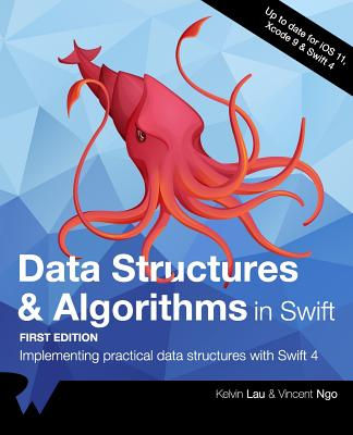 Data Structures & Algorithms in Swift: Implementing Practical Data Structures with Swift 4 - Raywenderlich Com Team, and Lau, Kelvin, and Ngo, Vincent