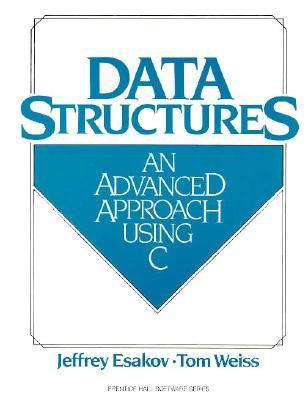 Data Structures: An Advanced Approach Using C - Esakov, Jeffrey