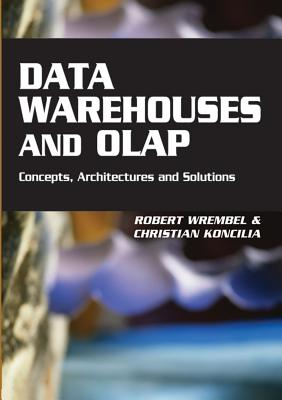 Data Warehouses and OLAP: Concepts, Architectures, and Solutions - Wrembel, Robert