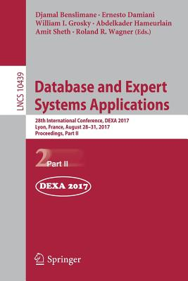 Database and Expert Systems Applications: 28th International Conference, Dexa 2017, Lyon, France, August 28-31, 2017, Proceedings, Part II - Benslimane, Djamal (Editor), and Damiani, Ernesto (Editor), and Grosky, William I (Editor)