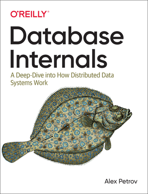 Database Internals: A Deep-Dive Into How Distributed Data Systems Work - Petrov, Alex