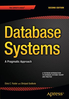 Database Systems: A Pragmatic Approach - Foster, Elvis C., and Godbole, Shripad