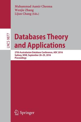 Databases Theory and Applications: 27th Australasian Database Conference, ADC 2016, Sydney, NSW, September 28-29, 2016, Proceedings - Cheema, Muhammad Aamir (Editor)